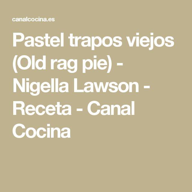 Pastel trapos viejos (Old rag pie) - Nigella Lawson - Receta - Canal Cocina