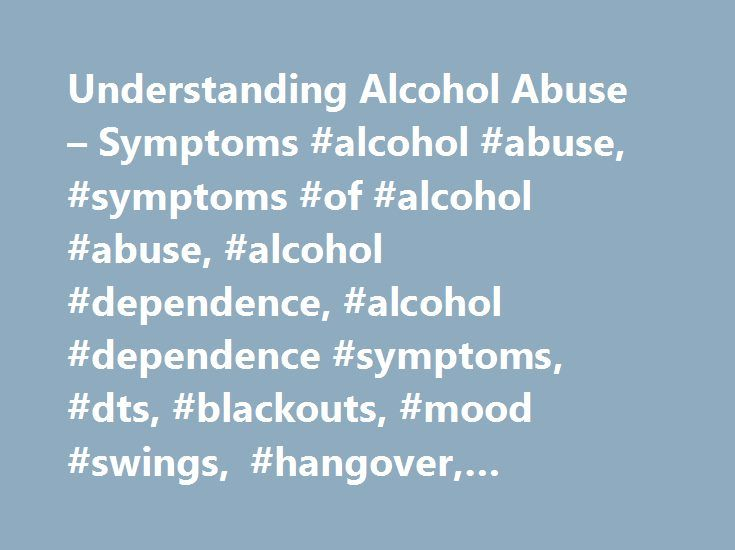 """Understanding Alcohol Abuse – Symptoms #alcohol #abuse, #symptoms #of #alcohol #abuse, #alcohol #dependence, #alcohol #dependence #symptoms, #dts, #blackouts, #mood #swings, #hangover, #headache, #anxiety, #insomnia, #nausea http://virginia.nef2.com/understanding-alcohol-abuse-symptoms-alcohol-abuse-symptoms-of-alcohol-abuse-alcohol-dependence-alcohol-dependence-symptoms-dts-blackouts-mood-swings-hangover-headache-anx/  Do I Have an Alcohol Problem? You've probably heard about """"alcohol…"""