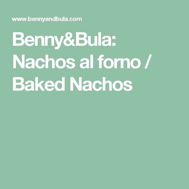Benny&Bula: Nachos al forno / Baked Nachos
