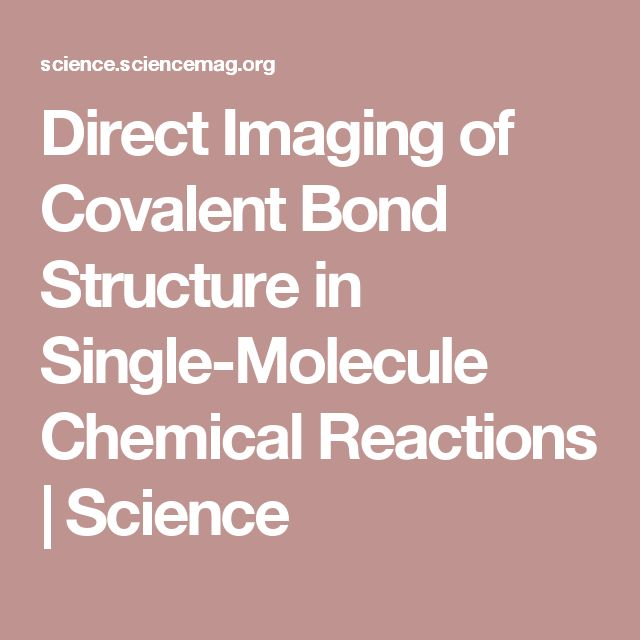 Direct Imaging of Covalent Bond Structure in Single-Molecule Chemical Reactions | Science