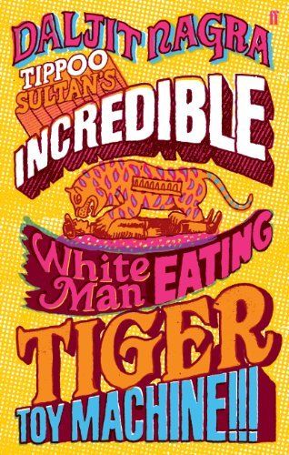Tippoo Sultan's Incredible White-Man-Eating Tiger Toy-Machine!!! by Daljit Nagra, http://www.amazon.co.uk/dp/B0058U6X9O/ref=cm_sw_r_pi_dp_Z7Jlvb1K1XAYB