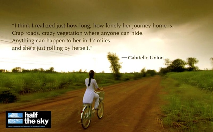 """Half The Sky Quote: """"I Think I Realized Just How Long, How Lonely Her Journey"""