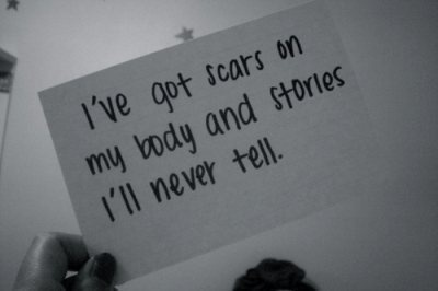 I 've got scars on my body and stories I'll never tell
