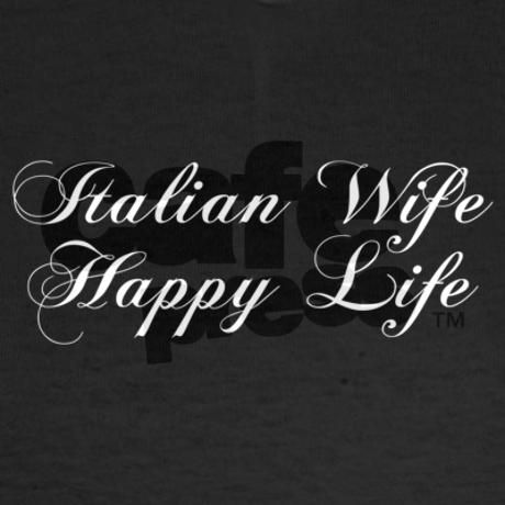 Italian Wife, Happy Life (from cafe press Tshirt)