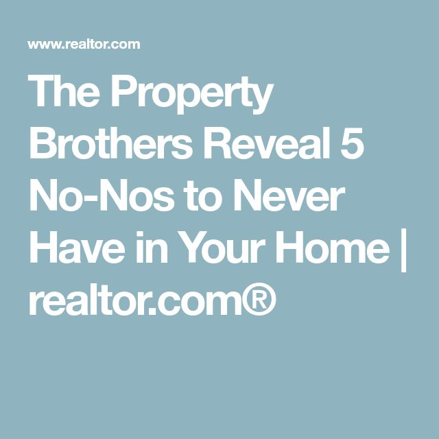 The Property Brothers Reveal 5 No-Nos to Never Have in Your Home | realtor.com®