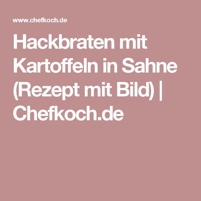 Hackbraten mit Kartoffeln in Sahne (Rezept mit Bild)   Chefkoch.de