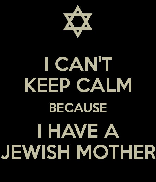 I can't keep calm because I have a Jewish mother. #jewishmother #jewishhumor