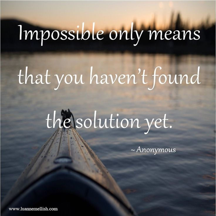 what makes the impossible possible Anonymous quotes