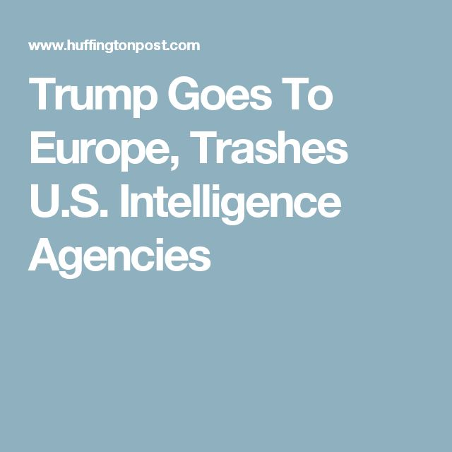 Trump Goes To Europe, Trashes U.S. Intelligence Agencies.  No other President in History has trashed the US like dirty donnie!  He is a traitor and a Judas!