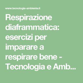 Respirazione diaframmatica: esercizi per imparare a respirare bene - Tecnologia e Ambiente | Tecnologia e Ambiente