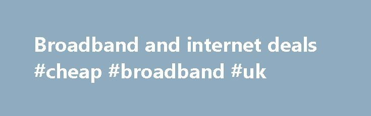 Broadband and internet deals #cheap #broadband #uk http://broadband.remmont.com/broadband-and-internet-deals-cheap-broadband-uk/  #broadband and internet deals # The cookie settings on this webpage are set to 'allow all cookies' to give you the very best experience. If you continue without changing these settings you consent to this – but if you want to you can change your settings at any time at the bottom of this page. Cookies are very small text files that are stored on your computer when…