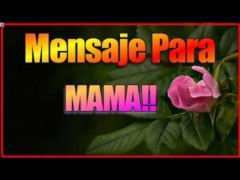 Mensaje Para Mama - Mensajes De Amor Para El Día De Las Madres - Frases Lindas Para Las Mamas - YouTube