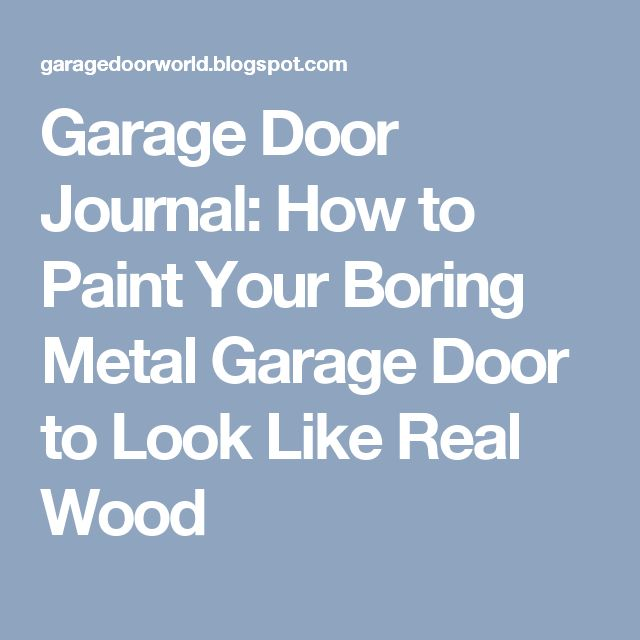 Best 25 metal garage doors ideas on pinterest garage for Paint metal garage door to look like wood