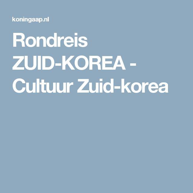 Rondreis ZUID-KOREA - Cultuur Zuid-korea
