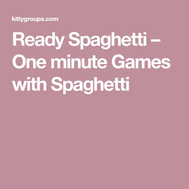 Ready Spaghetti – One minute Games with Spaghetti