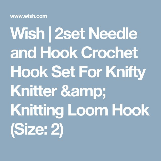 Wish | 2set Needle and Hook Crochet Hook Set For Knifty Knitter & Knitting Loom Hook (Size: 2)