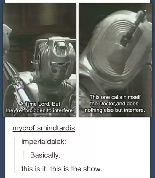 A Cyberman describes the entire plot of Doctor Who. (I never get tired of repinning when I see it again.) ♥♥