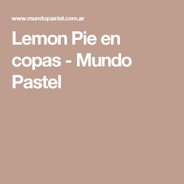 Lemon Pie en copas - Mundo Pastel