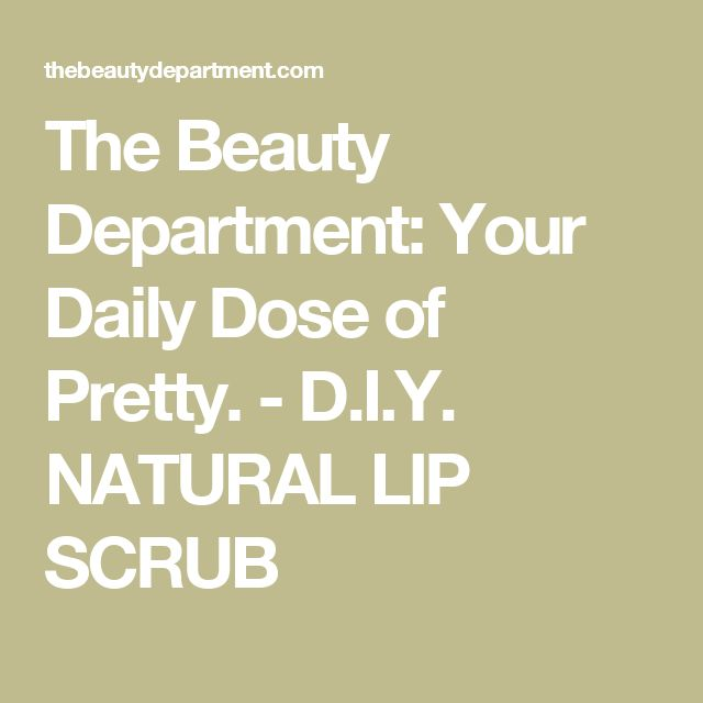 The Beauty Department: Your Daily Dose of Pretty. - D.I.Y. NATURAL LIP SCRUB