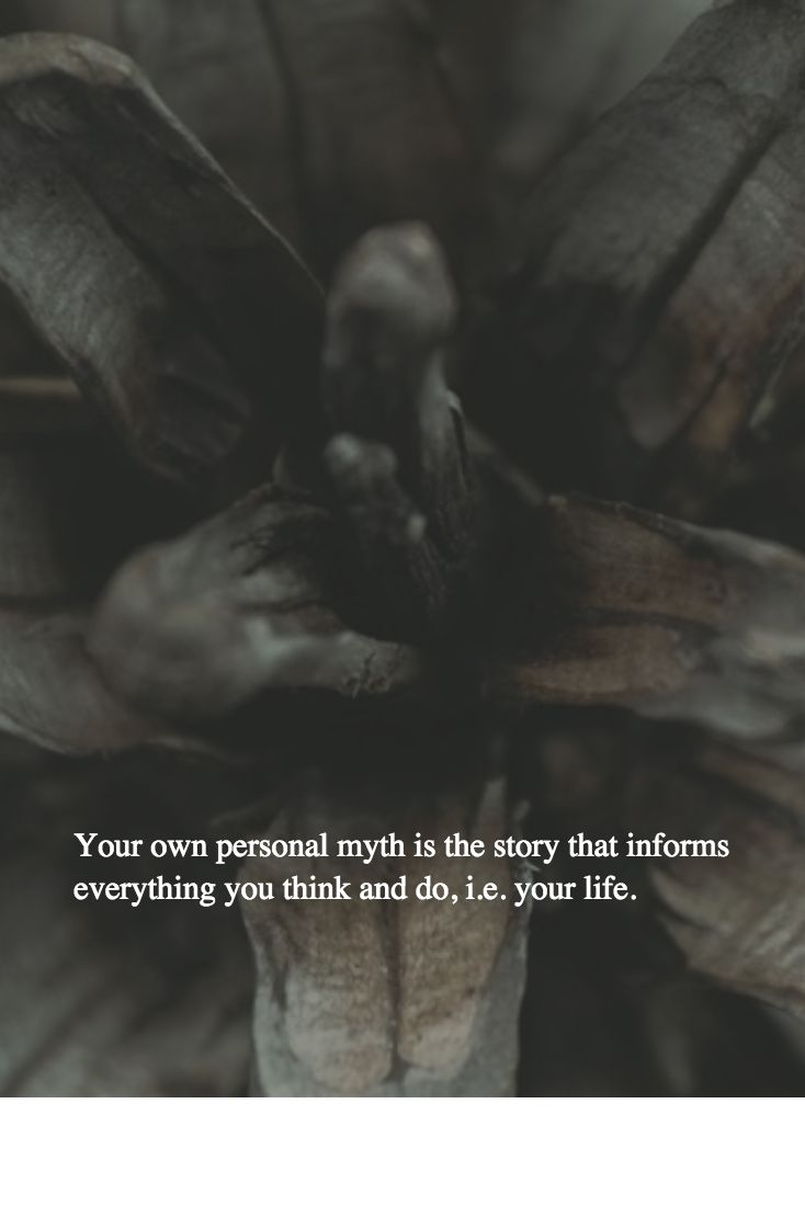 Your own personal myth is the story that informs everything you think and do, i.e. your life. - https://www.linkedin.com/pulse/penultimate-truth-your-life-joseph-riggio?published=u