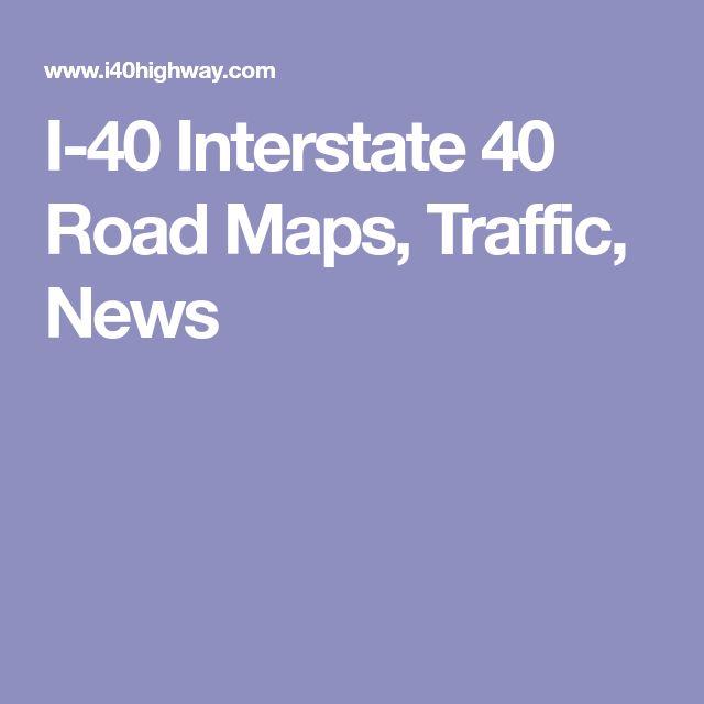 I-40 Interstate 40 Road Maps, Traffic, News