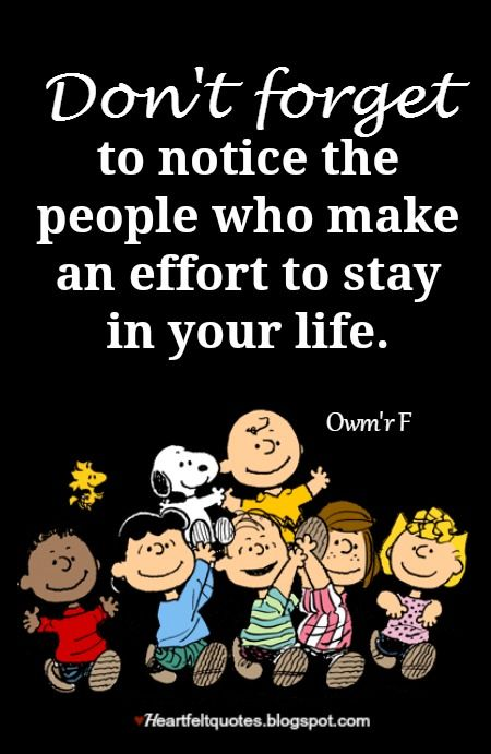 Don't forget to notice the people who make an effort to stay in your life.