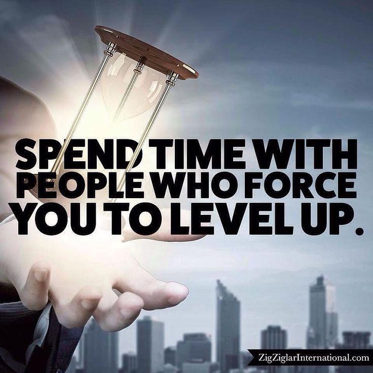 Spend time with people who force you to level up. ziglarcertified.com #Ziglar by thezigziglar