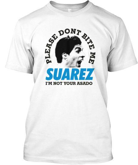 Please Dont Bite Me SUAREZ | Teespring