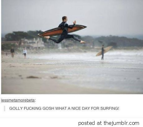 What a nice day for surfing