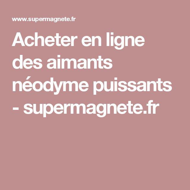 Acheter en ligne des aimants néodyme puissants - supermagnete.fr