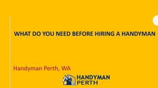 What do you need before hiring a handyman  Before hiring a handyman to ensure the potential jack of all trades has the right stuff and experience to finish your venture.