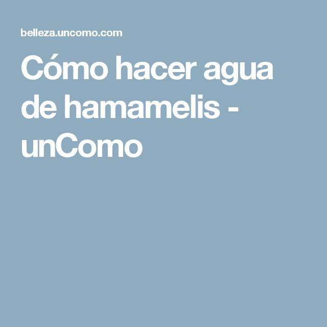Cómo hacer agua de hamamelis - unComo