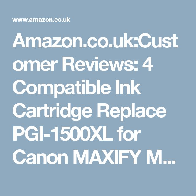 Amazon.co.uk:Customer Reviews: 4 Compatible Ink Cartridge Replace PGI-1500XL for Canon MAXIFY MB2000 MB2050 MB3000 MB2350