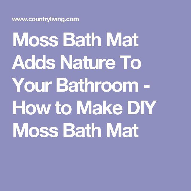 Moss Bath Mat Adds Nature To Your Bathroom   How to Make DIY Moss Bath Mat. Top 25 ideas about Moss Bath Mats on Pinterest   Green bath mats