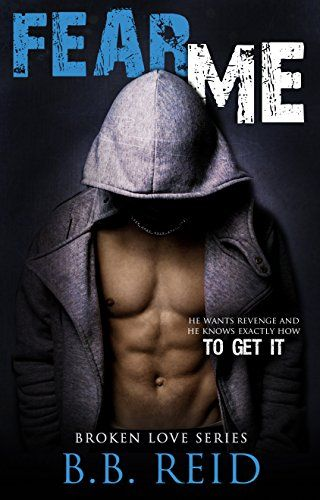 Fear Me (Broken Love Book 1) by B.B. Reid