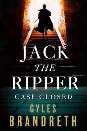 JACK THE RIPPER: CASE CLOSED by Gyles Brandreth (Corsair £18.99)...