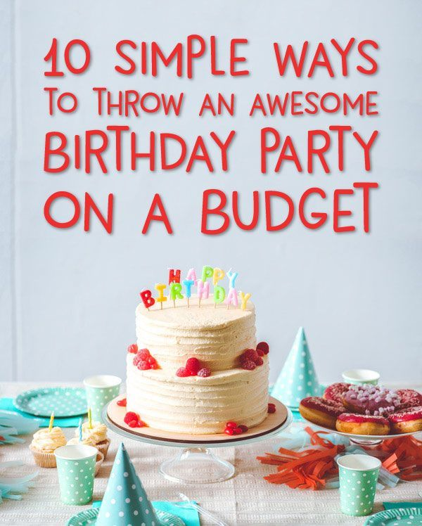 How To Throw A Phenomenal Kids Birthday Party On A Budget Budget