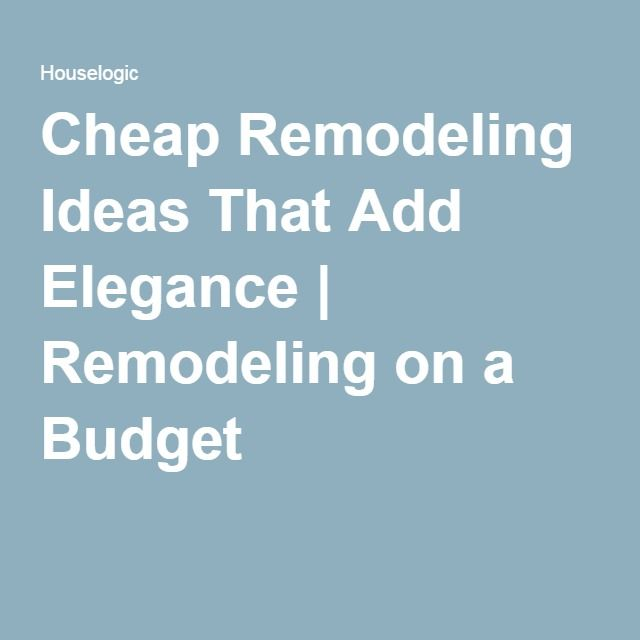 Cheap Remodeling Ideas That Add Elegance | Remodeling on a Budget