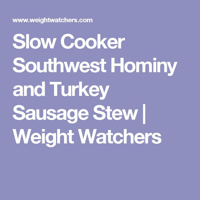 Slow Cooker Southwest Hominy and Turkey Sausage Stew | Weight Watchers