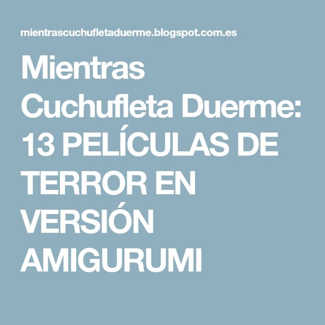 Mientras Cuchufleta Duerme: 13 PELÍCULAS DE TERROR EN VERSIÓN AMIGURUMI