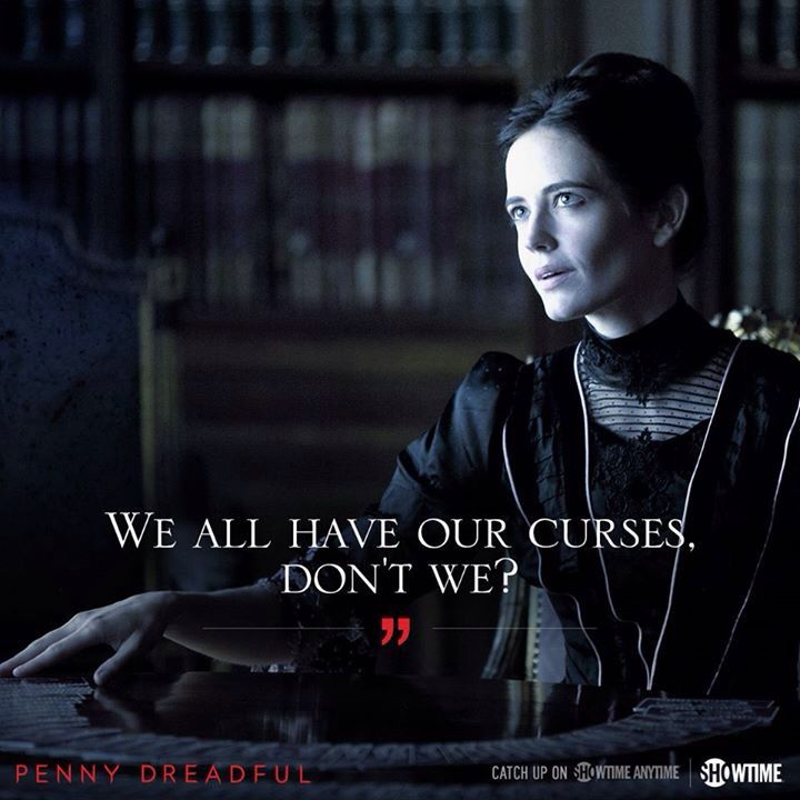 Penny Dreadful. Breaks my heart every time I watch this. It is just draining on your emotions in such a....poetic way