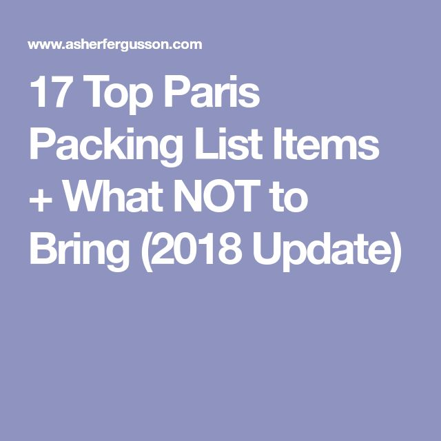 17 Top Paris Packing List Items + What NOT to Bring (2018 Update)