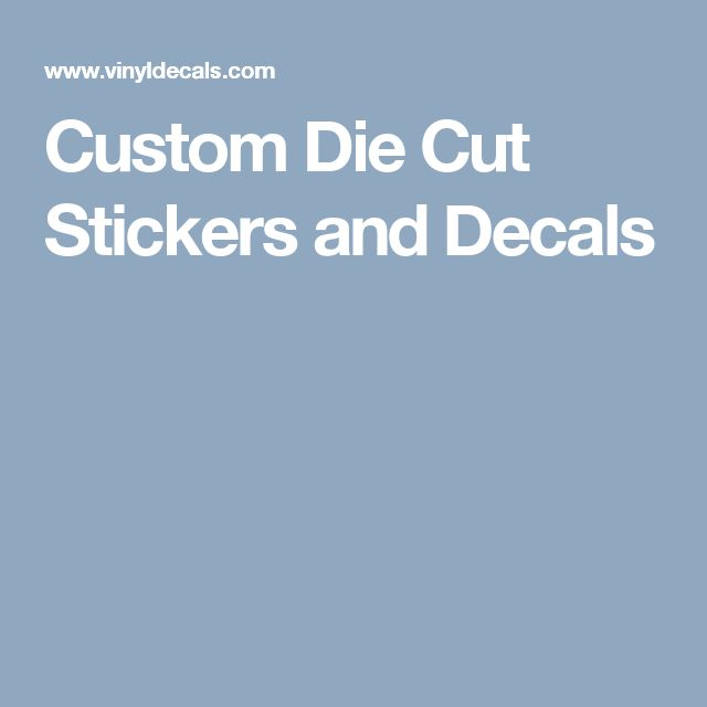 Custom Die Cut Stickers and Decals