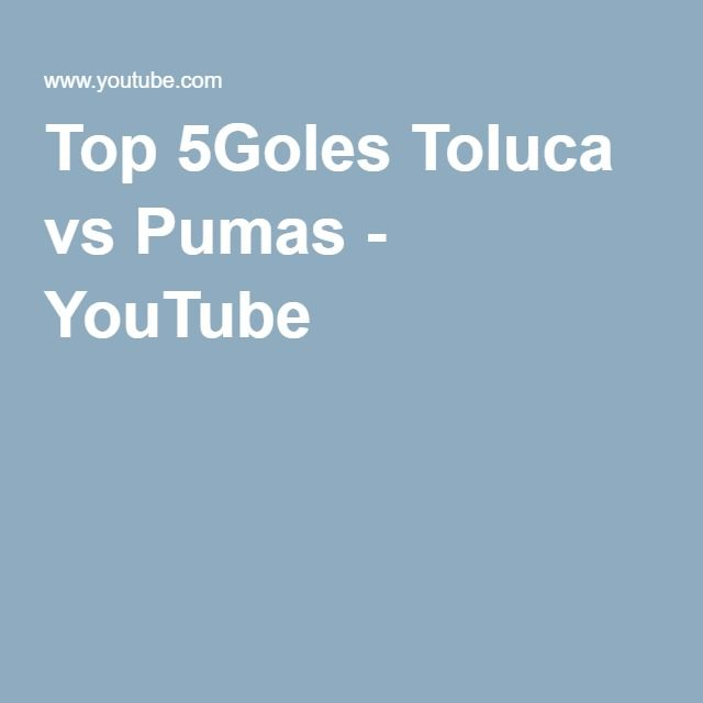 Top 5Goles Toluca vs Pumas - YouTube