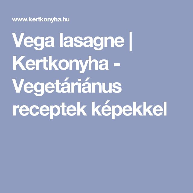 Vega lasagne | Kertkonyha  - Vegetáriánus receptek képekkel