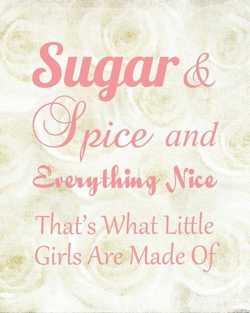 Little girls are made of...