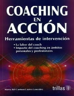 COACHING EN ACCIÓN,HERRAMIENTAS DE INTERVENCIÓN  Autor: CASTRO  Editorial: TRILLAS  Año: 2012