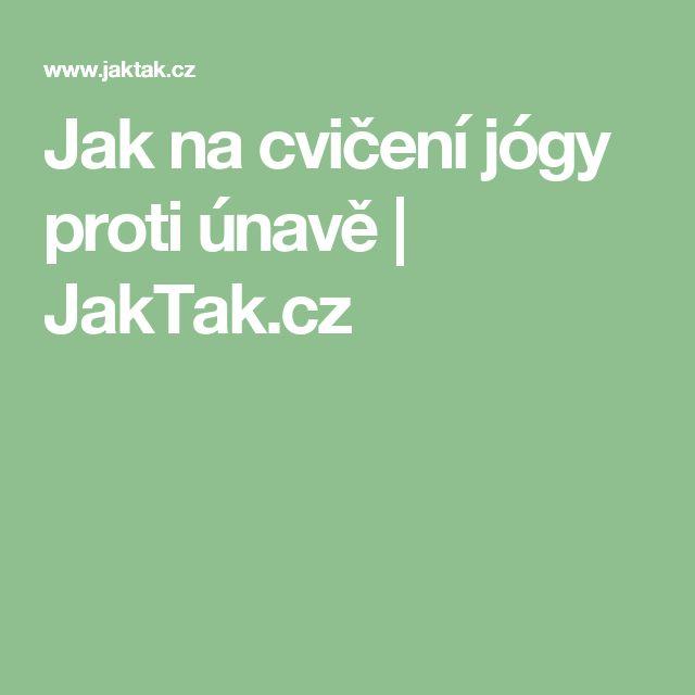 Jak na cvičení jógy proti únavě | JakTak.cz