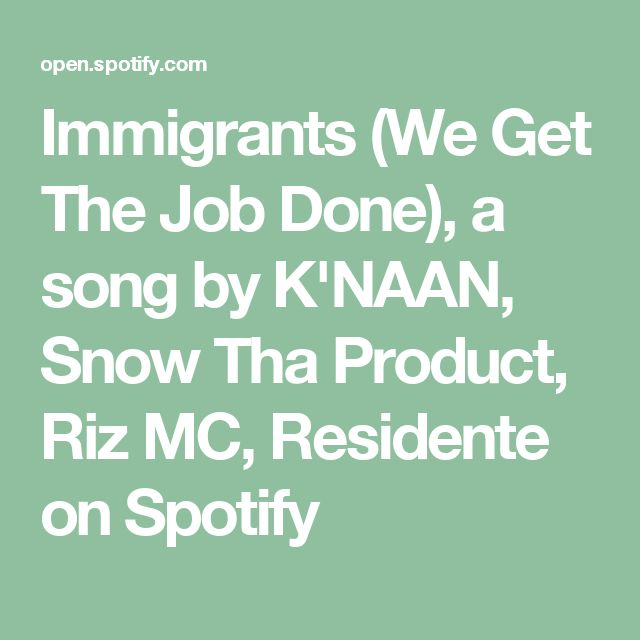 Immigrants (We Get The Job Done), a song by K'NAAN, Snow Tha Product, Riz MC, Residente on Spotify