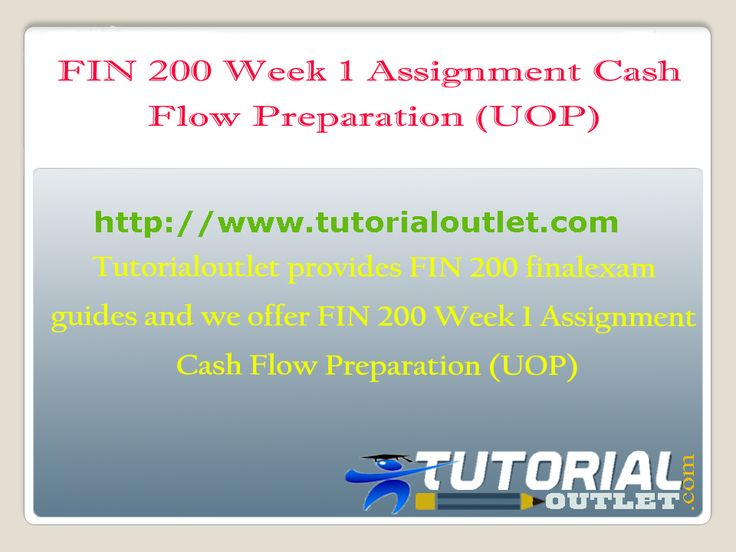 Tutorialoutlet provides FIN 200 Fina Exam guides and we offer FIN 200 Week 1 Assignment Cash Flow Preparation (UOP)